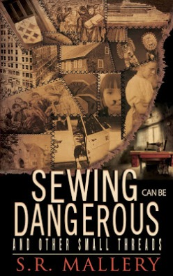 #BlogTourAnnouncement and #Signup: Sewing Can Be Dangerous and Other Small Threads by S.R. Mallery {16-19 July}